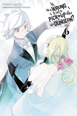 Is It Wrong to Try to Pick Up Girls in a Dungeon?, Vol. 6 (light novel)