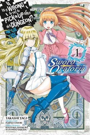 is-it-wrong-to-try-to-pick-up-girls-in-a-dungeon-on-the-side-sword-oratoria-vol-1-manga