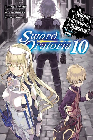 is-it-wrong-to-try-to-pick-up-girls-in-a-dungeon-on-the-side-sword-oratoria-vol-10-light-novel