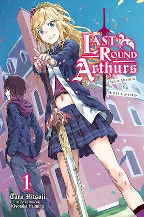 Last Round Arthurs: Scum Arthur & Heretic Merlin, Vol. 1 (light novel)