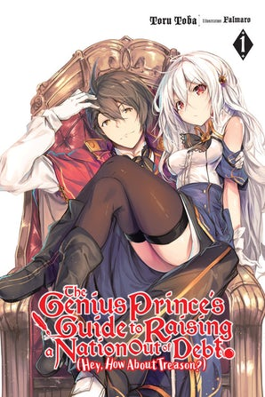 The Genius Prince's Guide to Raising a Nation Out of Debt (Hey, How About Treason?), Vol. 1 (light novel)